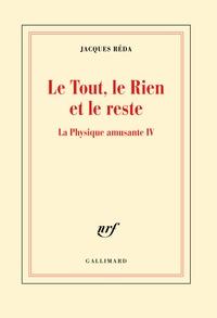 Jacques Réda - Le tout, le rien et le reste - La physique amusante IV.
