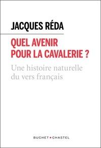 Jacques Réda - Quel avenir pour la cavalerie ? - Une histoire naturelle du vers français.