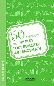 Jacques Regard - 50 exercices pour ne plus tout remettre au lendemain.