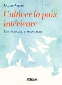 Jacques Regard - Cultiver la paix intérieure.