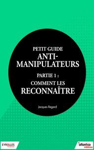 Jacques Regard - Petit guide anti-manipulateur - Partie 1 : comment les reconnaître.