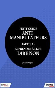 Jacques Regard - Petit guide anti-manipulateur - Partie 2 : apprendre à leur dire non.