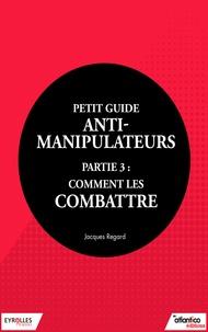 Jacques Regard - Petit guide anti-manipulateur - Partie 3 : comment les combattre.