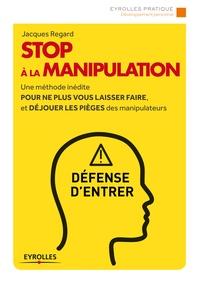 Jacques Regard - Stop à la manipulation.