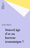 Jacques Régniez - Nouvel âge d'or ou horreur économique ? - La nouvelle économie des marchés de capitaux.