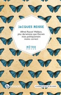 Jacques Reisse - Alfred Russel Wallace, plus darwiniste que Darwin mais politiquement moins correct.