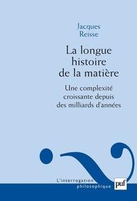 Jacques Reisse - La longue histoire de la matière - Une complexité croissante depuis des milliards d'années.