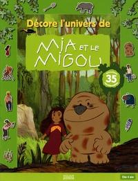 Jacques-Rémy Girerd - Décore l'univers de Mia et le Migou - Livre-jeu autocollants.