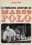 Jacques Rémy - La fabuleuse aventure de Marco Polo.