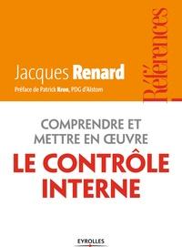 Jacques Renard - Comprendre et mettre en oeuvre le contrôle interne.
