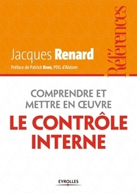Comprendre et mettre en oeuvre le contrôle interne - Jacques Renard |