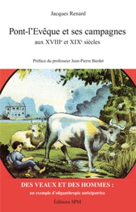 Jacques Renard - Pont-l'Evêque et ses campagnes au XVIIIe et XIXe siècles - Des veaux et des hommes, un exemple d'oliganthropie anticipatrice.