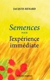 Jacques Renard - Semences pour l'expérience immédiate.