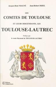 Jacques-René Magné et Jean-Robert Dizel - Les comtes de Toulouse et leurs descendants, les Toulouse-Lautrec : étude historique et généalogique, IXe-XXe siècles.