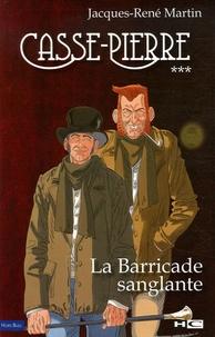 Jacques-René Martin - Casse-Pierre Tome 3 : La Barricade sanglante - Une aventure de Casse-Pierre, compagnon tailleur de pierre au XIXe siècle.