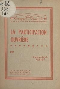 Jacques-René Rabier - La participation ouvrière.