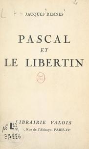 Jacques Rennes - Pascal et le libertin.