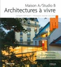 Jacques Repiquet et François-Xavier Jeuland - Architectures à vivre - Maison A/Studio B.