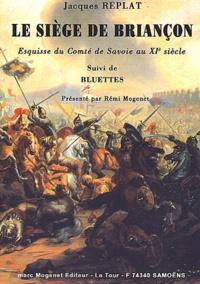 Jacques Replat - Le siège de Briançon - Esquisse du Comté de Savoie au XIe siècle suivi de Bluettes.