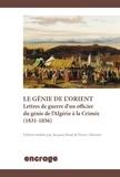 Jacques Resal et Pierre Allorant - Encrage Histoire  : Le génie de l'Orient - Lettres de guerre d'un officier du génie de l'Algérie à la Crimée (1831-1856).