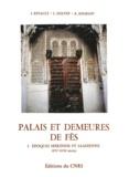 Jacques Revault et Ali Amahan - Palais et demeures de Fès - I. Époques mérinde et saadienne (XIVe-XVIIe siècles).