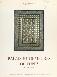Jacques Revault - Palais et demeures de Tunis (XVIe et XVIIe siècles).