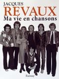 Jacques Revaux - Ma vie en chansons.