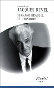 Jacques Revel - Fernand Braudel et l'histoire.