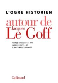 Jacques Revel et  Collectif - L'ogre historien - Autour de Jacques Le Goff.