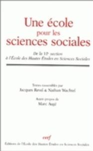 Jacques Revel et Nathan Wachtel - Une école pour les sciences sociales - De la VIe section à l'Ecole des Hautes Etudes en Sciences Sociales.