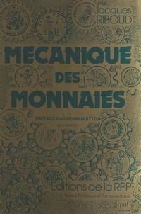 Jacques Riboud - Mécanique des monnaies d'aujourd'hui et de demain.