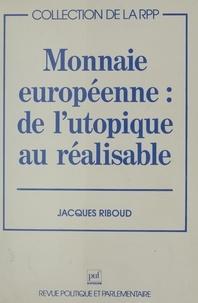 Jacques Riboud - Monnaie européenne, de l'utopique au réalisable.