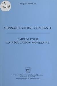 Jacques Riboud - Monnaie externe constante - Emploi pour la régulation monétaire.