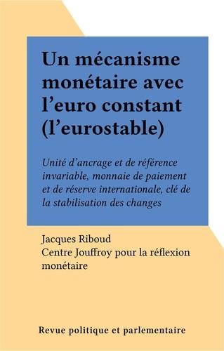Un mécanisme monétaire avec l'Euroconstant, l'Eurostable. Unité d'ancrage et de référence invariable, monnaie de paiement et de réserve internationale...