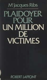 Jacques Ribs et Robert Laffont - Plaidoyer pour un million de victimes.