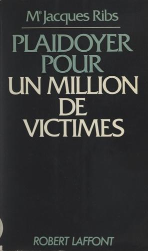 Jacques Ribs et Robert Laffont - Plaidoyer pour un million de victimes.