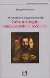 Jacques Richard - 100 notions essentielles de gérontologie fondamentale et médicale.