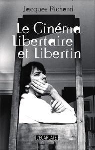 Jacques Richard - Le cinéma libertaire et libertin.