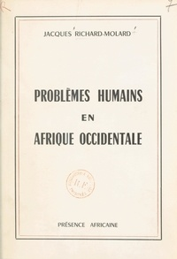 Jacques Richard-Molard et Paul Pélissier - Problèmes humains en Afrique occidentale - Suivi de l'Hommage à Jacques Richard-Molard.