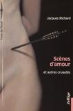 Jacques Richard - Scènes d'amour et autres cruautés.