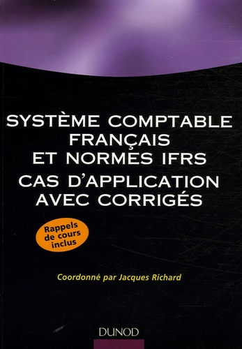 Jacques Richard - Système comptable français et normes IFRS - Cas d'application avec corrigés.