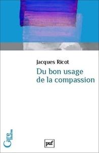 Jacques Ricot - Du bon usage de la compassion.