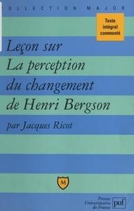 Jacques Ricot et Pascal Gauchon - Leçon sur La perception du changement, de Henri Bergson - Texte intégral commenté.