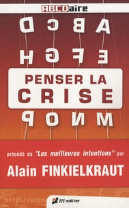 Penser la crise - Lexique critique de la crise dans tous ses états Précédé de Les meilleurs intentions par Alain Finkielkraut.pdf
