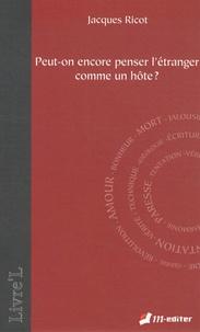 Jacques Ricot - Peut-on encore penser l'étranger comme un hôte ?.