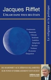 Jacques Rifflet - L'islam dans tous ses états.