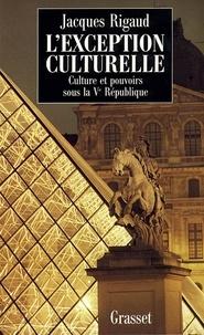 Jacques Rigaud - L'exception culturelle culture et pouvoirs sous la Ve république.