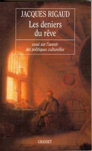 Jacques Rigaud - Les deniers du rêve.