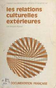 Jacques Rigaud - Les relations culturelles extérieures - Rapport au Ministre des affaires étrangères.
