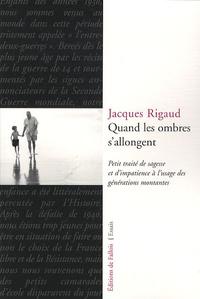 Jacques Rigaud - Quand les ombres s'allongent - Petit traité de sagesse et d'impatience à l'usage des générations montantes.